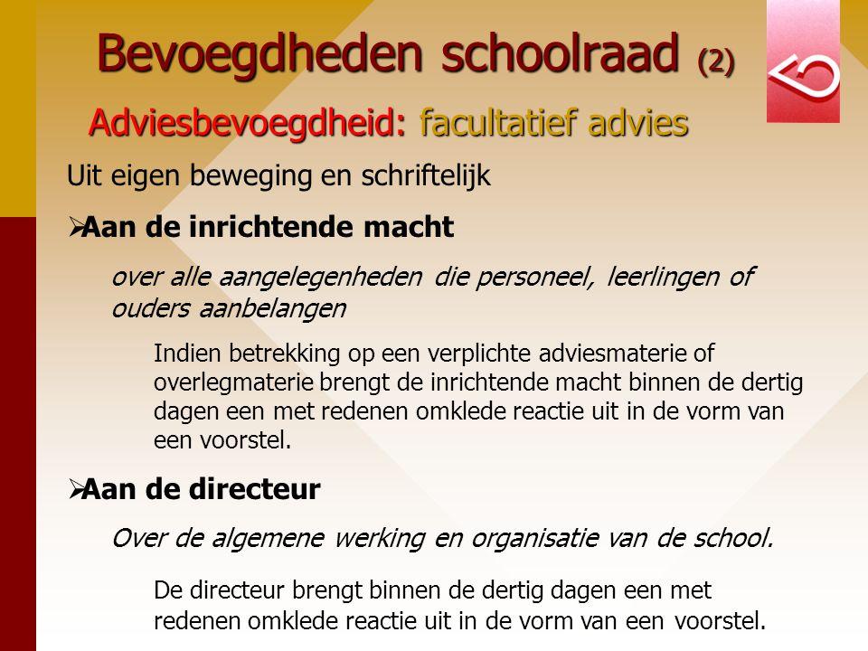 Bevoegdheden schoolraad (2) Adviesbevoegdheid: facultatief advies Uit eigen beweging en schriftelijk  Aan de inrichtende macht over alle aangelegenhe