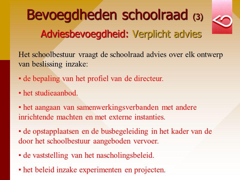 Bevoegdheden schoolraad (3) Adviesbevoegdheid: Verplicht advies Het schoolbestuur vraagt de schoolraad advies over elk ontwerp van beslissing inzake: de bepaling van het profiel van de directeur.