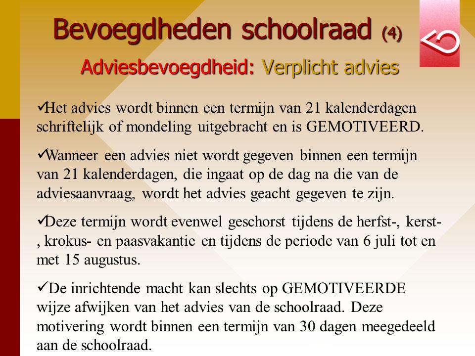 Bevoegdheden schoolraad (4) Adviesbevoegdheid: Verplicht advies Het advies wordt binnen een termijn van 21 kalenderdagen schriftelijk of mondeling uitgebracht en is GEMOTIVEERD.