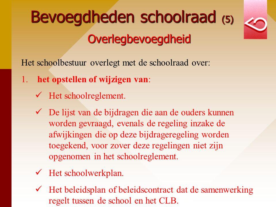 Bevoegdheden schoolraad (5) Overlegbevoegdheid Het schoolbestuur overlegt met de schoolraad over: 1. het opstellen of wijzigen van: Het schoolreglemen
