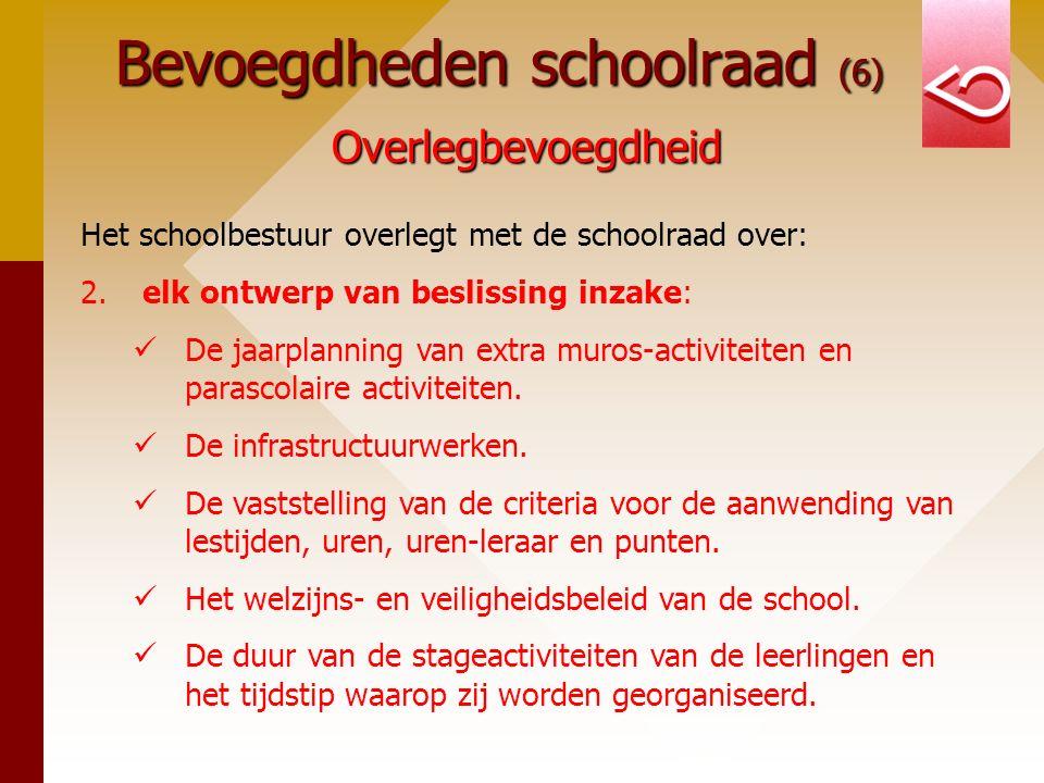 Bevoegdheden schoolraad (6) Overlegbevoegdheid Het schoolbestuur overlegt met de schoolraad over: 2. elk ontwerp van beslissing inzake: De jaarplannin