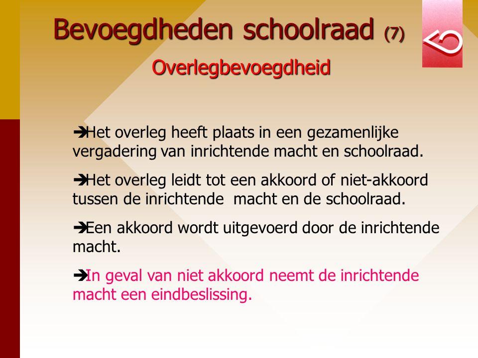 Bevoegdheden schoolraad (7) Overlegbevoegdheid  Het overleg heeft plaats in een gezamenlijke vergadering van inrichtende macht en schoolraad.