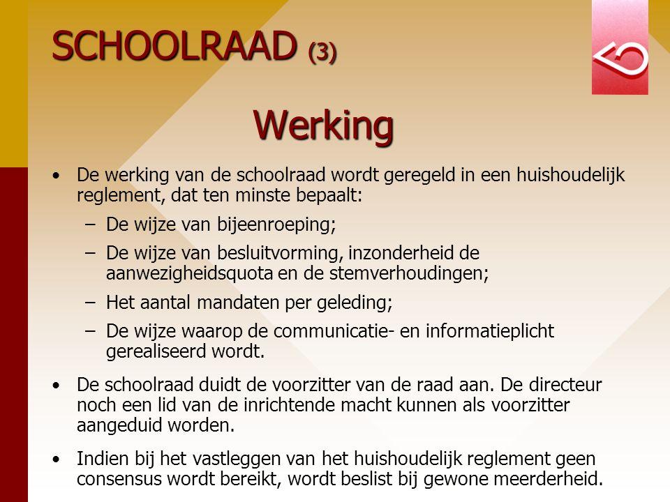 SCHOOLRAAD (3) Werking De werking van de schoolraad wordt geregeld in een huishoudelijk reglement, dat ten minste bepaalt: – –De wijze van bijeenroepi