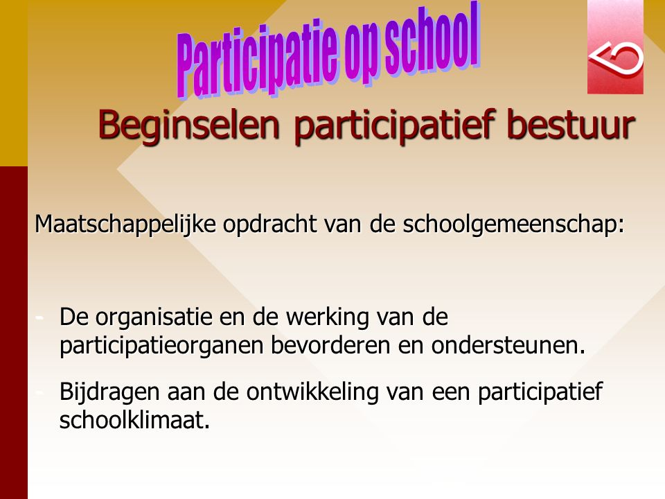 Beginselen participatief bestuur Maatschappelijke opdracht van de schoolgemeenschap: -De organisatie en de werking van de participatieorganen bevorderen en ondersteunen.