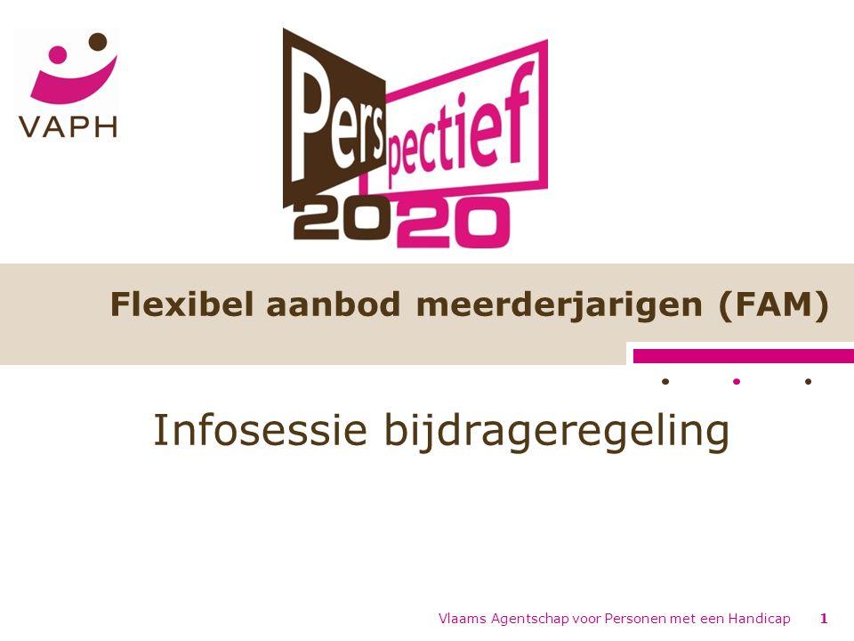 Vlaams Agentschap voor Personen met een Handicap1 Flexibel aanbod meerderjarigen (FAM) Infosessie bijdrageregeling
