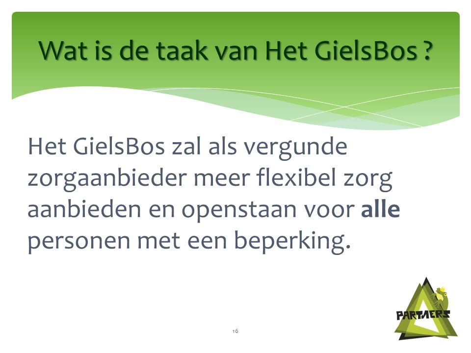 Het GielsBos zal als vergunde zorgaanbieder meer flexibel zorg aanbieden en openstaan voor alle personen met een beperking.