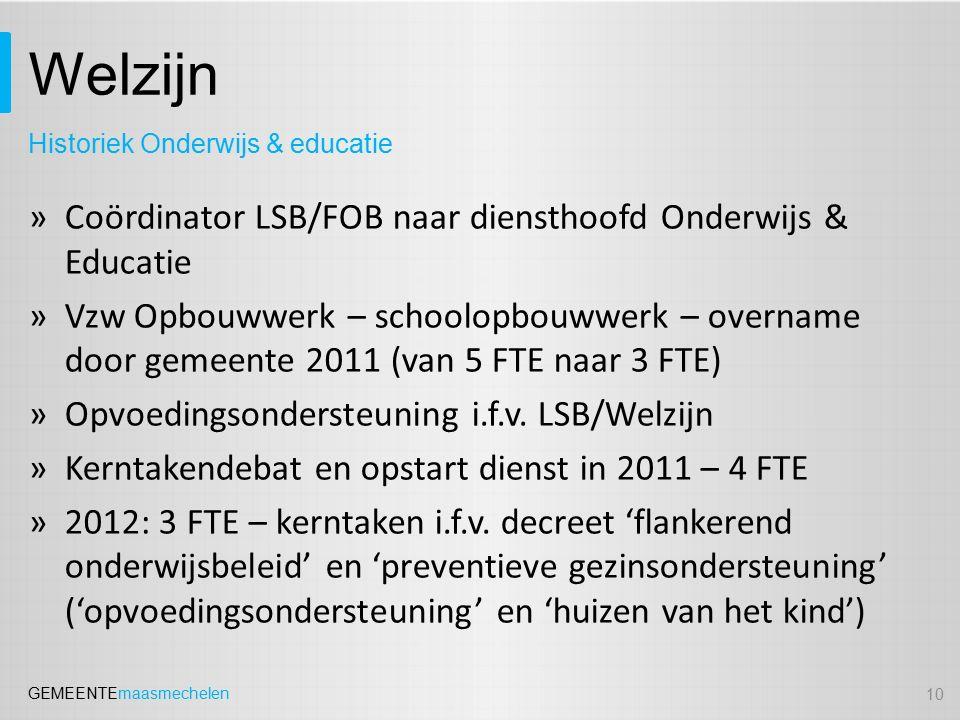 GEMEENTEmaasmechelen Welzijn »Coördinator LSB/FOB naar diensthoofd Onderwijs & Educatie »Vzw Opbouwwerk – schoolopbouwwerk – overname door gemeente 2011 (van 5 FTE naar 3 FTE) »Opvoedingsondersteuning i.f.v.