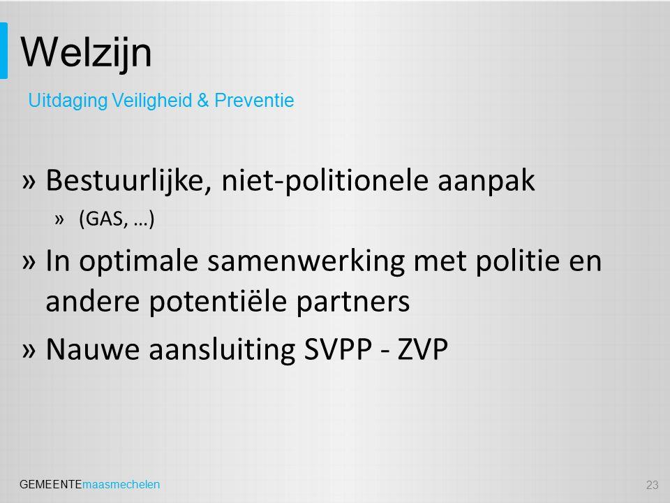 GEMEENTEmaasmechelen Welzijn »Bestuurlijke, niet-politionele aanpak »(GAS, …) »In optimale samenwerking met politie en andere potentiële partners »Nau
