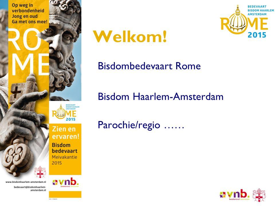 Welkom! Bisdombedevaart Rome Bisdom Haarlem-Amsterdam Parochie/regio ……