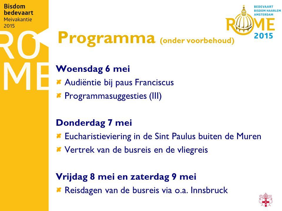 Programma (onder voorbehoud) Woensdag 6 mei Audiëntie bij paus Franciscus Programmasuggesties (III) Donderdag 7 mei Eucharistieviering in de Sint Paul