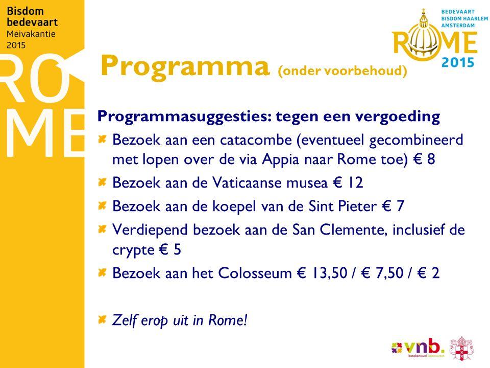 Programma (onder voorbehoud) Programmasuggesties: tegen een vergoeding Bezoek aan een catacombe (eventueel gecombineerd met lopen over de via Appia na