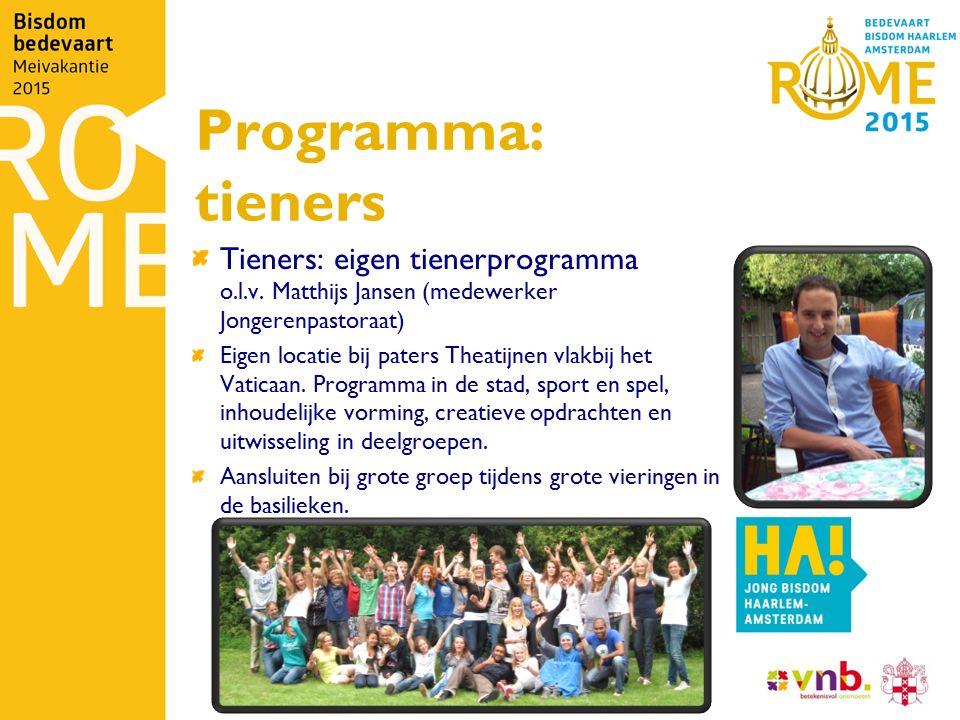 Programma: tieners Tieners: eigen tienerprogramma o.l.v. Matthijs Jansen (medewerker Jongerenpastoraat) Eigen locatie bij paters Theatijnen vlakbij he
