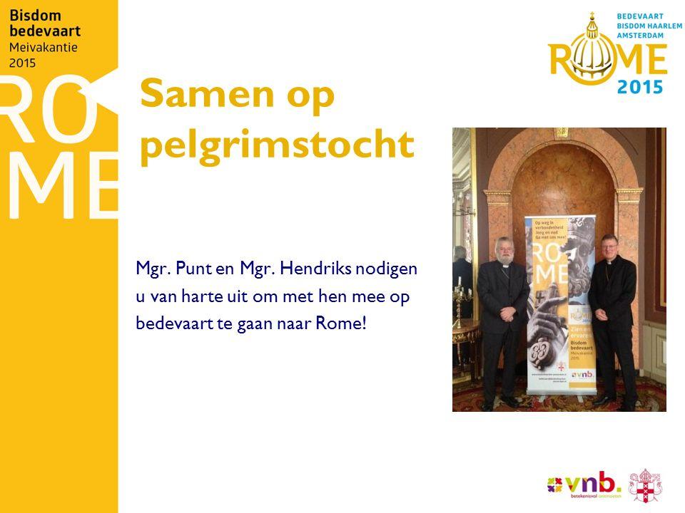 Samen op pelgrimstocht Mgr. Punt en Mgr. Hendriks nodigen u van harte uit om met hen mee op bedevaart te gaan naar Rome!