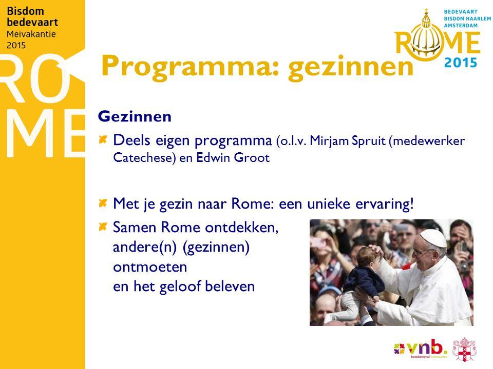 Programma: gezinnen Gezinnen Deels eigen programma (o.l.v. Mirjam Spruit (medewerker Catechese) en Edwin Groot Met je gezin naar Rome: een unieke erva