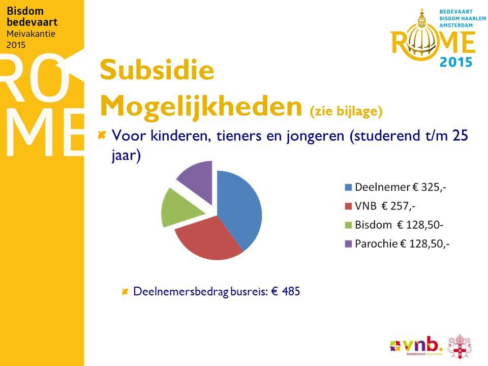 Subsidie Mogelijkheden (zie bijlage) Voor kinderen, tieners en jongeren (studerend t/m 25 jaar) Deelnemersbedrag busreis: € 485