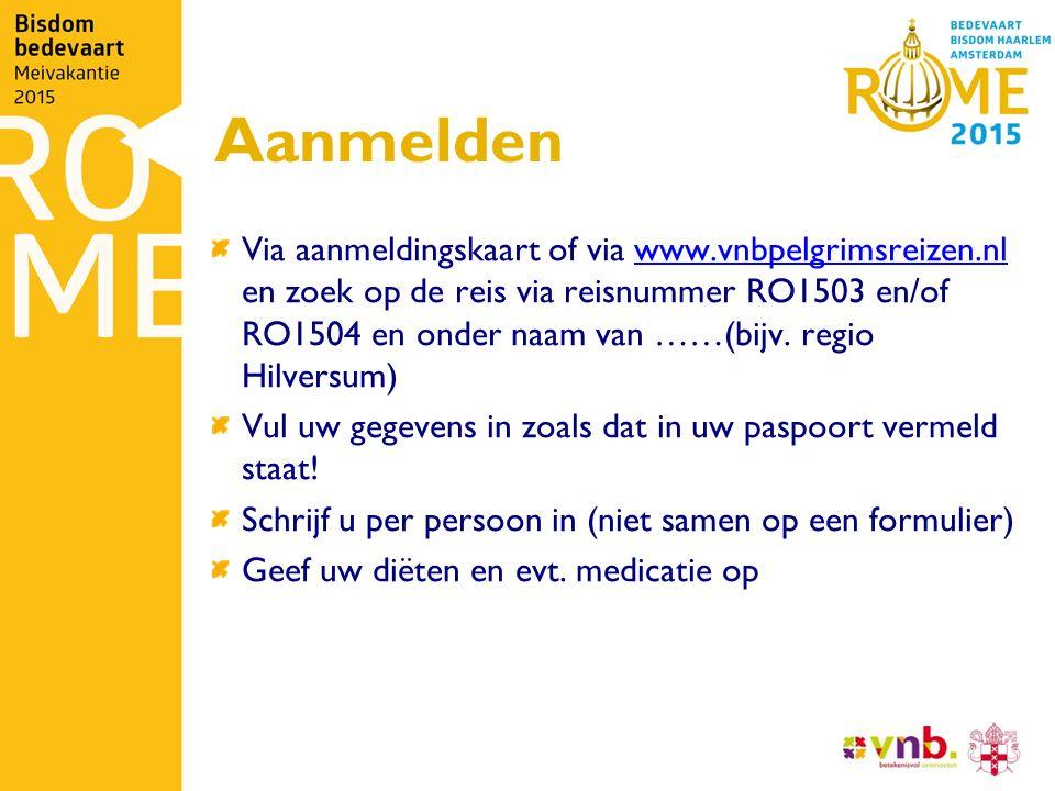 Aanmelden Via aanmeldingskaart of via www.vnbpelgrimsreizen.nl en zoek op de reis via reisnummer RO1503 en/of RO1504 en onder naam van ……(bijv. regio