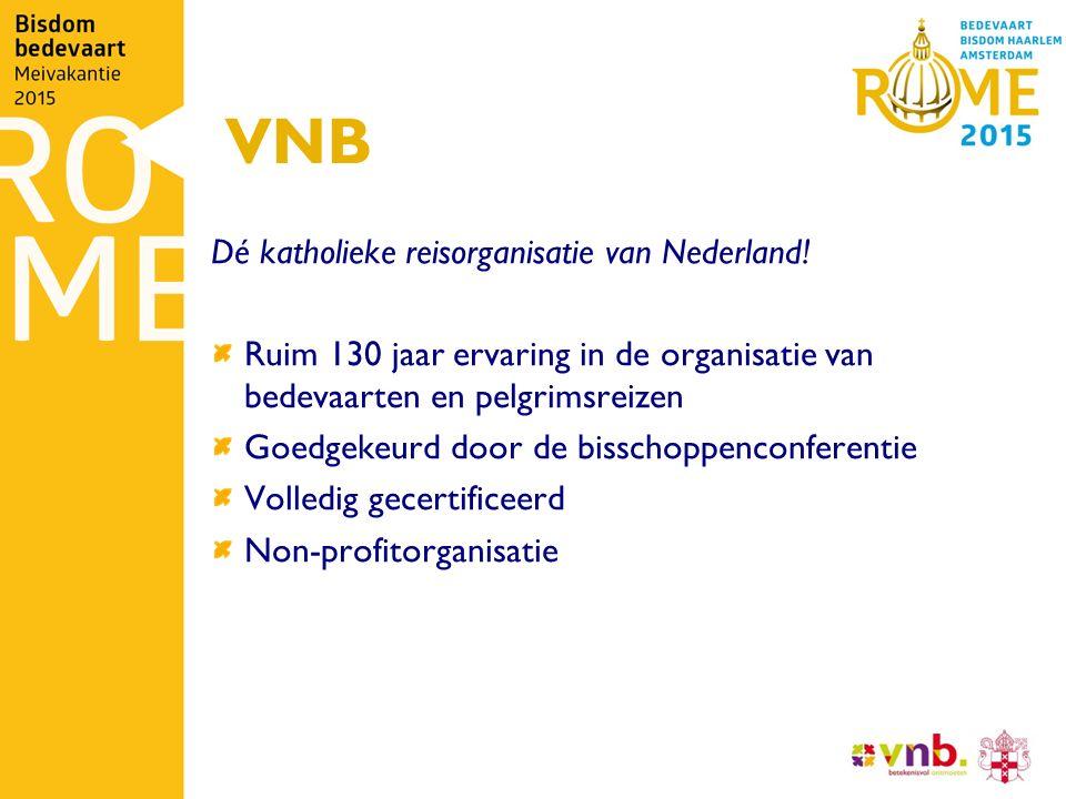 VNB Dé katholieke reisorganisatie van Nederland! Ruim 130 jaar ervaring in de organisatie van bedevaarten en pelgrimsreizen Goedgekeurd door de bissch