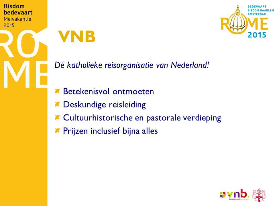 VNB Dé katholieke reisorganisatie van Nederland! Betekenisvol ontmoeten Deskundige reisleiding Cultuurhistorische en pastorale verdieping Prijzen incl