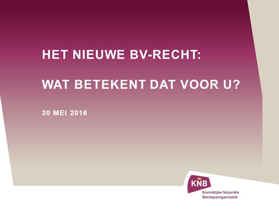 HET NIEUWE BV-RECHT: WAT BETEKENT DAT VOOR U 30 MEI 2016
