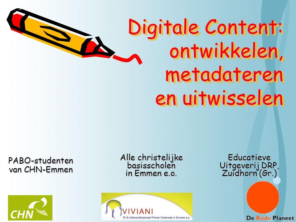Digitale Content: ontwikkelen, metadateren en uitwisselen PABO-studenten van CHN-Emmen Alle christelijke basisscholen in Emmen e.o.