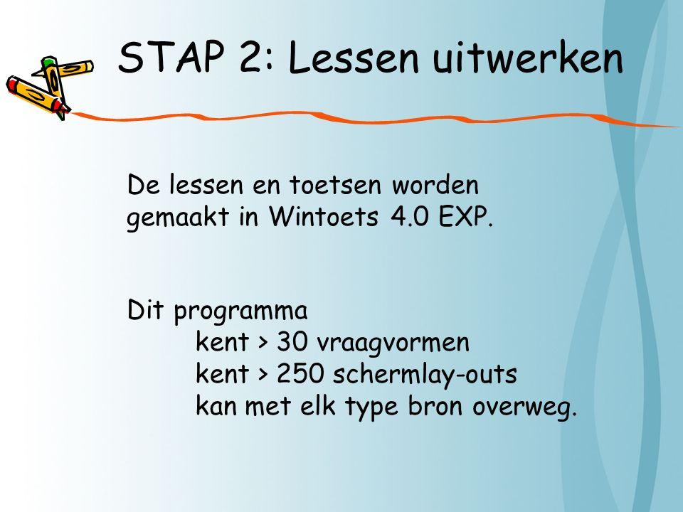 STAP 2: Lessen uitwerken De lessen en toetsen worden gemaakt in Wintoets 4.0 EXP.