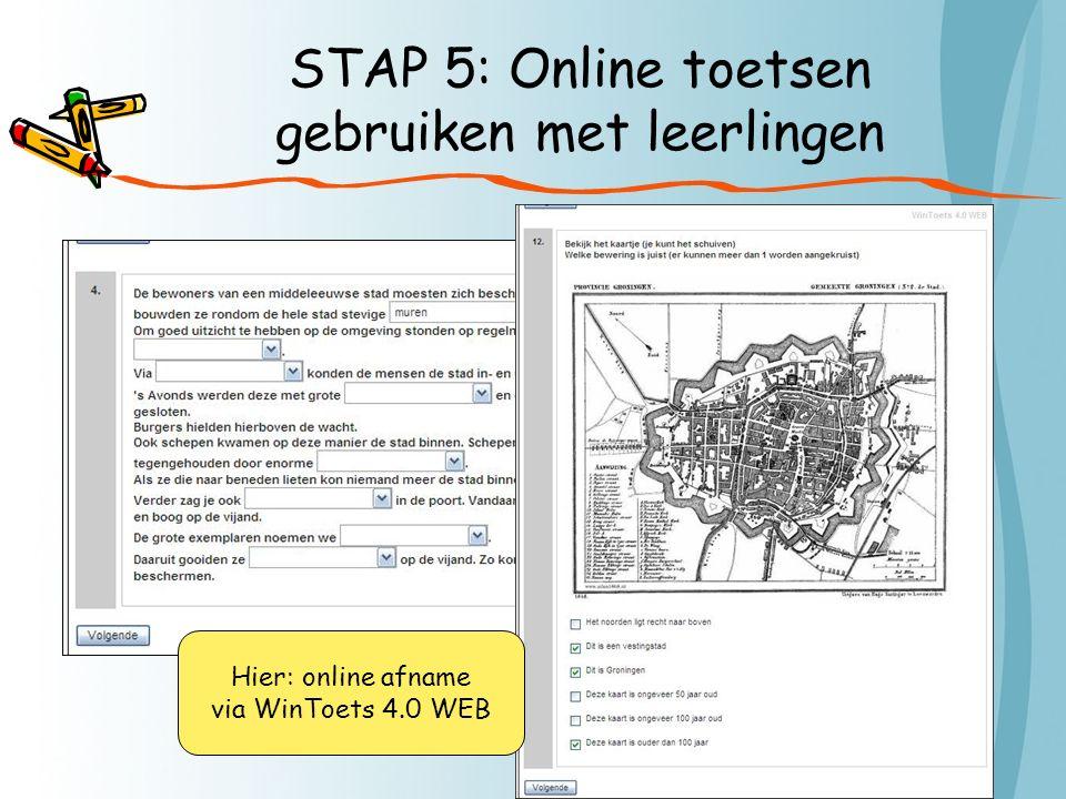 STAP 5: Online toetsen gebruiken met leerlingen Hier: online afname via WinToets 4.0 WEB
