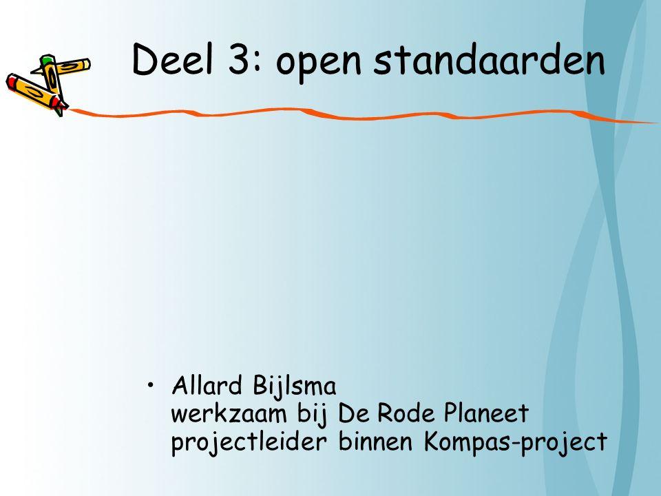 Deel 3: open standaarden Allard Bijlsma werkzaam bij De Rode Planeet projectleider binnen Kompas-project