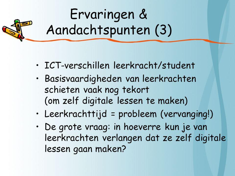 Ervaringen & Aandachtspunten (3) ICT-verschillen leerkracht/student Basisvaardigheden van leerkrachten schieten vaak nog tekort (om zelf digitale lessen te maken) Leerkrachttijd = probleem (vervanging!) De grote vraag: in hoeverre kun je van leerkrachten verlangen dat ze zelf digitale lessen gaan maken