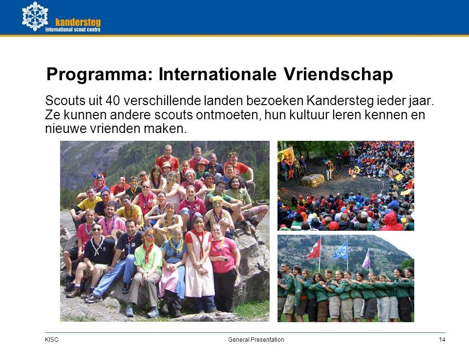 KISC General Presentation14 Programma: Internationale Vriendschap Scouts uit 40 verschillende landen bezoeken Kandersteg ieder jaar.