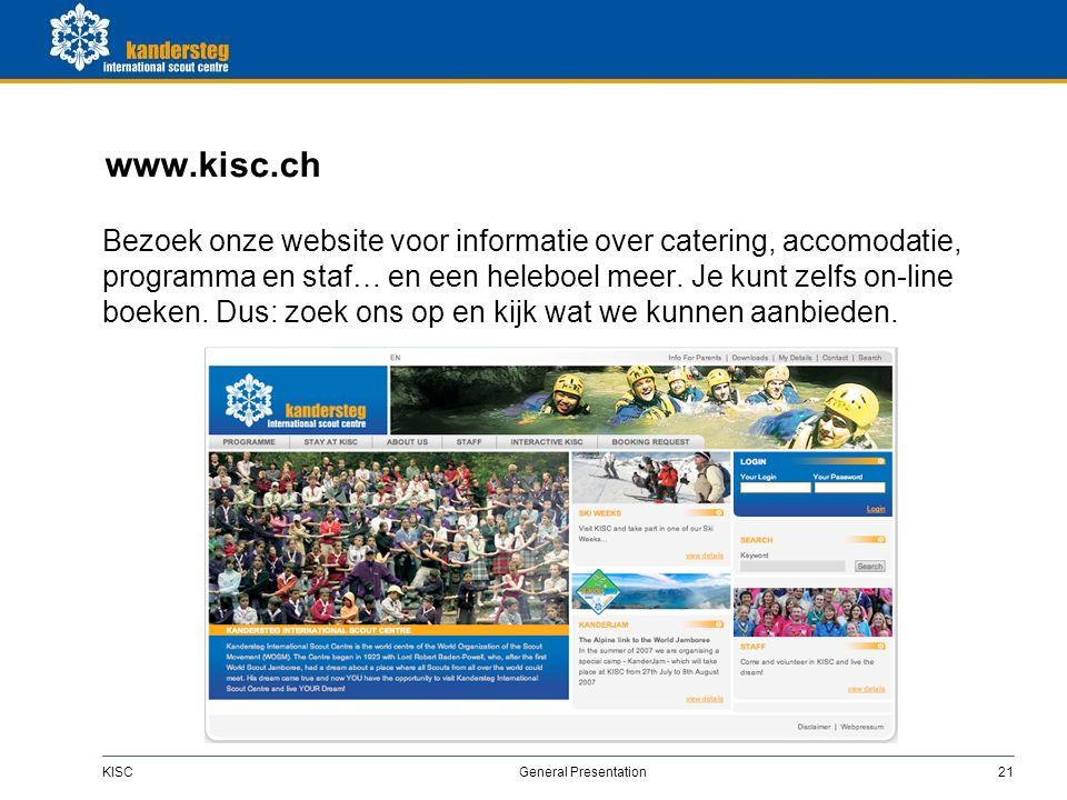 KISC General Presentation21 www.kisc.ch Bezoek onze website voor informatie over catering, accomodatie, programma en staf… en een heleboel meer.