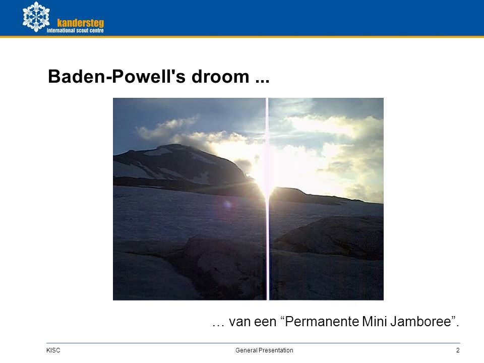 KISC General Presentation2 Baden-Powell s droom... … van een Permanente Mini Jamboree .