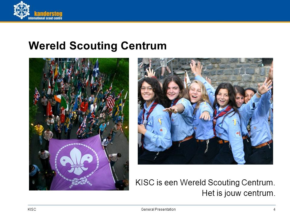KISC General Presentation4 Wereld Scouting Centrum KISC is een Wereld Scouting Centrum.