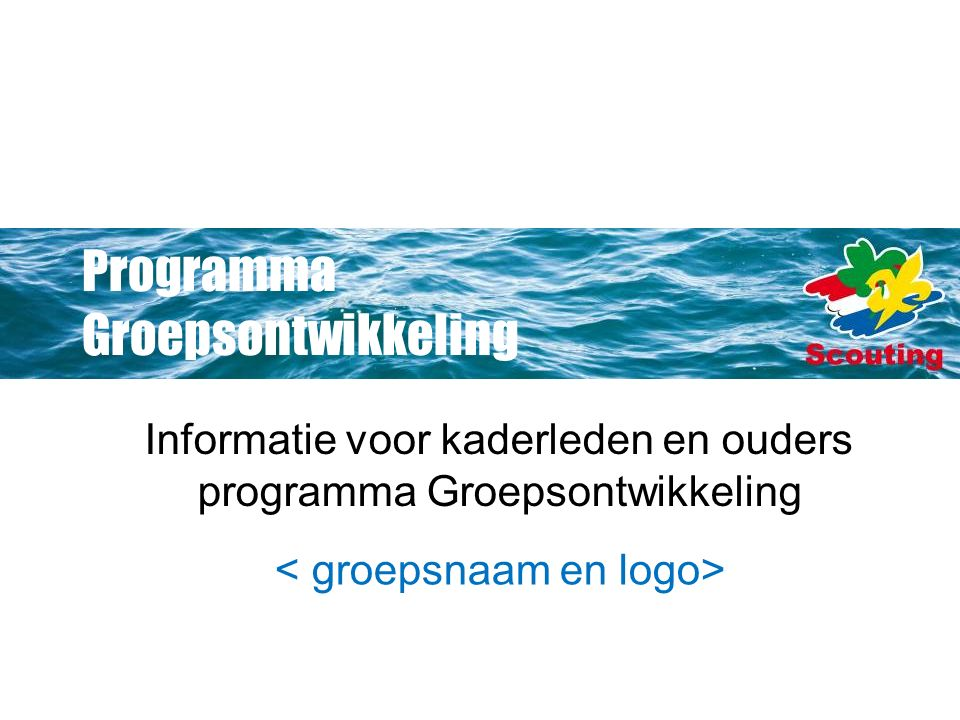 Programma Groepsontwikkeling Informatie voor kaderleden en ouders programma Groepsontwikkeling