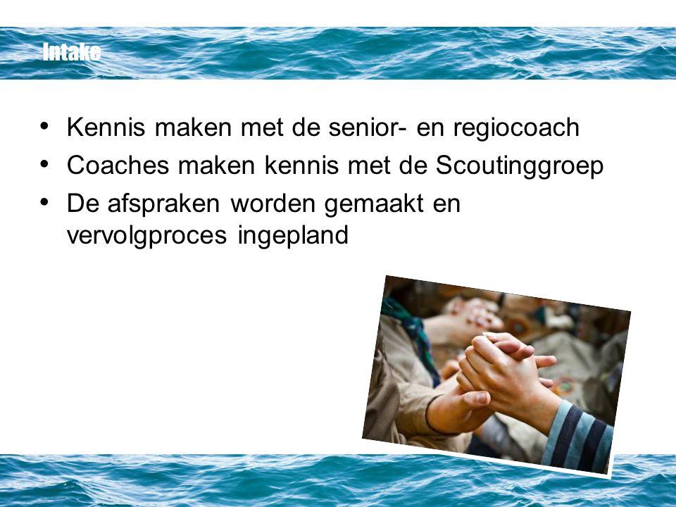 Intake Kennis maken met de senior- en regiocoach Coaches maken kennis met de Scoutinggroep De afspraken worden gemaakt en vervolgproces ingepland
