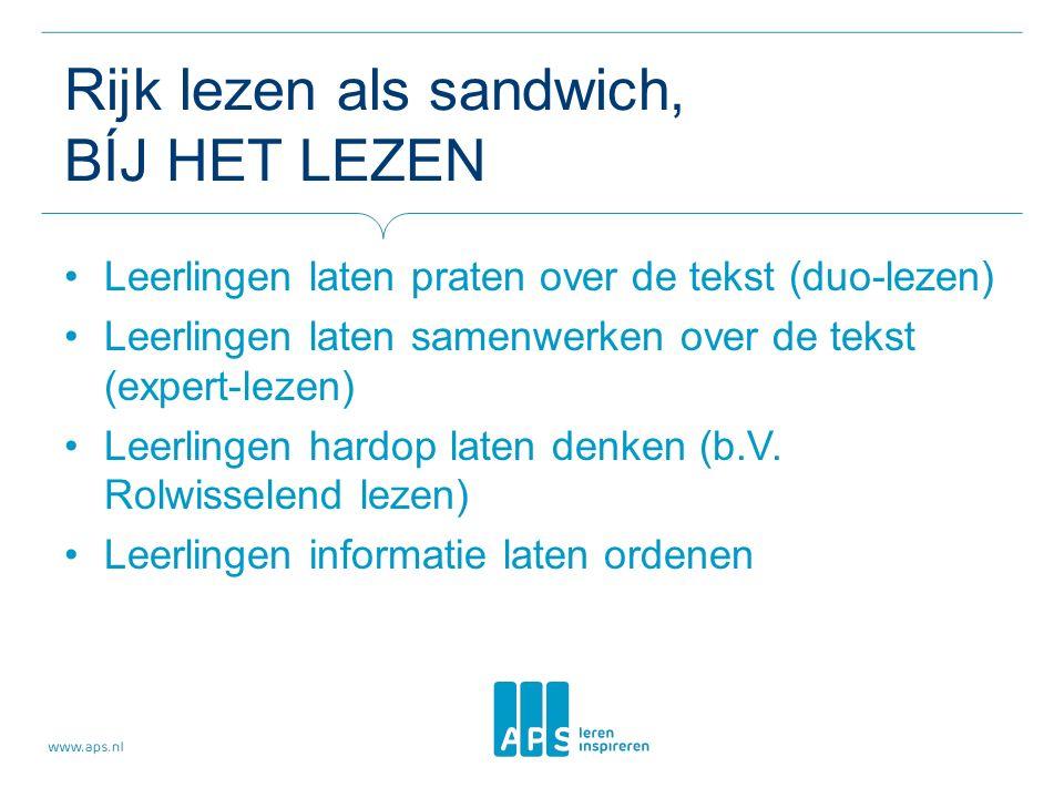 Rijk lezen als sandwich, BÍJ HET LEZEN Leerlingen laten praten over de tekst (duo-lezen) Leerlingen laten samenwerken over de tekst (expert-lezen) Leerlingen hardop laten denken (b.V.