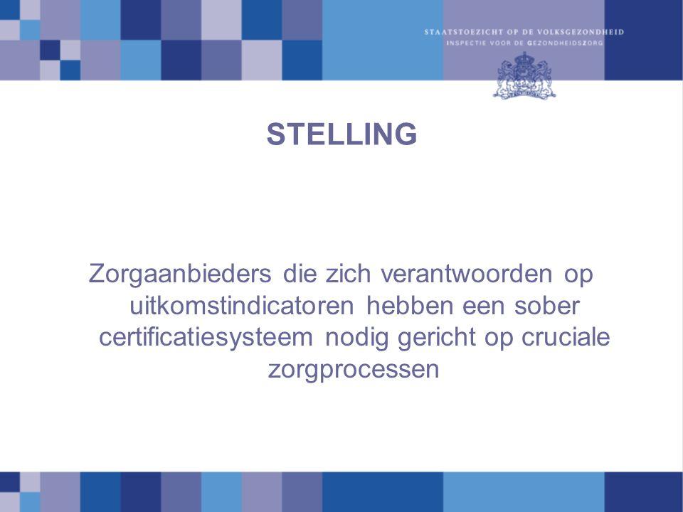 STELLING Zorgaanbieders die zich verantwoorden op uitkomstindicatoren hebben een sober certificatiesysteem nodig gericht op cruciale zorgprocessen