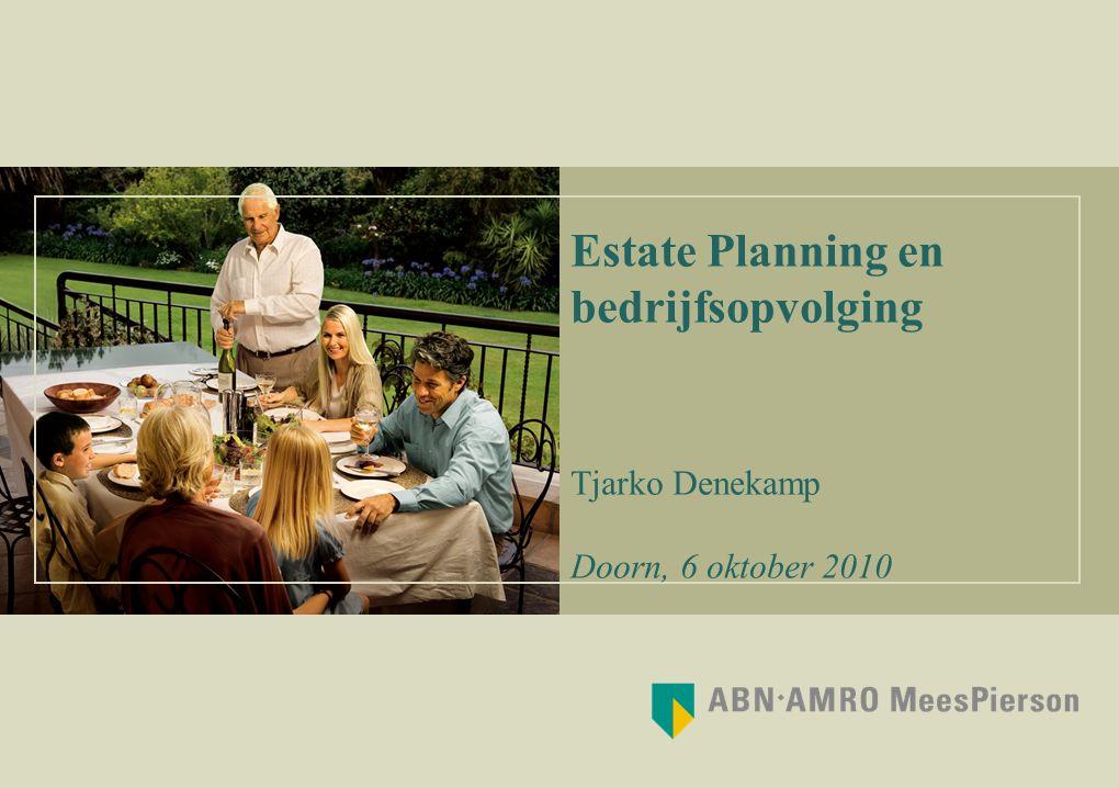 Estate Planning en bedrijfsopvolging Tjarko Denekamp Doorn, 6 oktober 2010