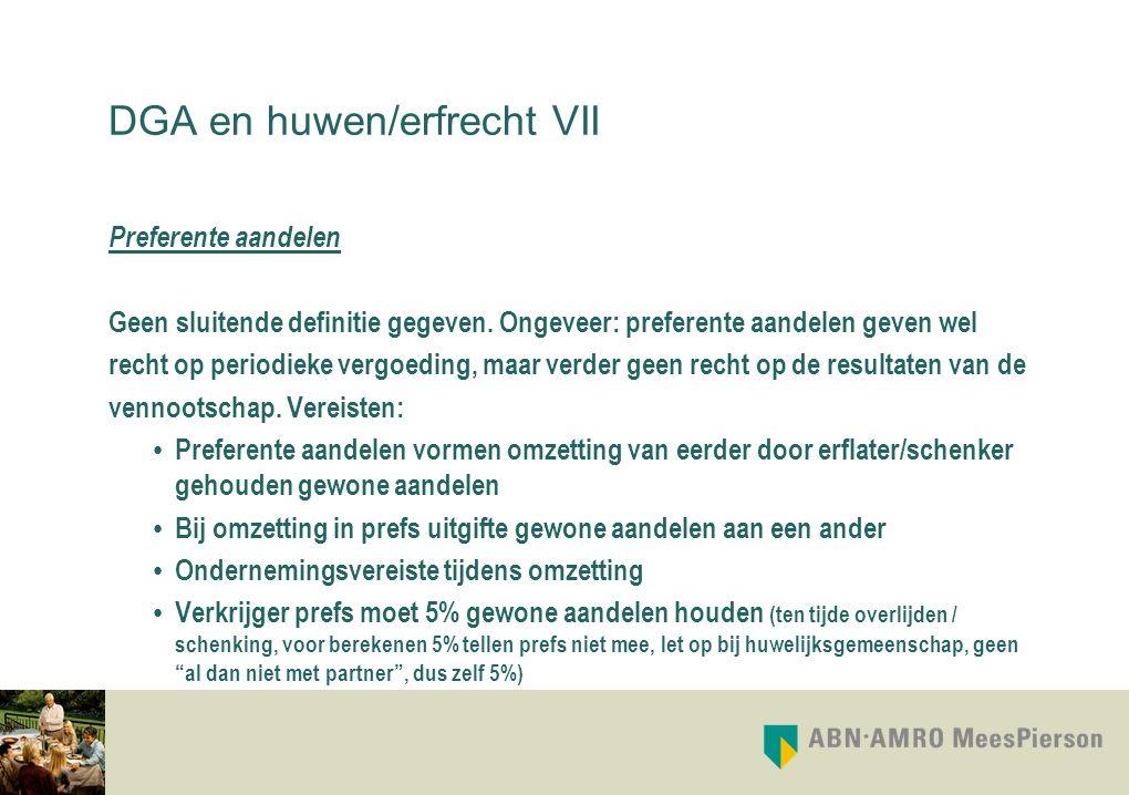DGA en huwen/erfrecht VII Preferente aandelen Geen sluitende definitie gegeven. Ongeveer: preferente aandelen geven wel recht op periodieke vergoeding