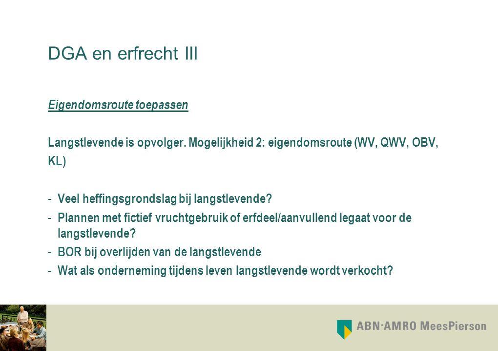 DGA en erfrecht III Eigendomsroute toepassen Langstlevende is opvolger. Mogelijkheid 2: eigendomsroute (WV, QWV, OBV, KL) - Veel heffingsgrondslag bij