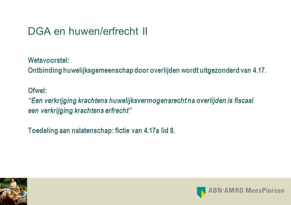 """DGA en huwen/erfrecht II Wetsvoorstel: Ontbinding huwelijksgemeenschap door overlijden wordt uitgezonderd van 4.17. Ofwel: """"Een verkrijging krachtens"""