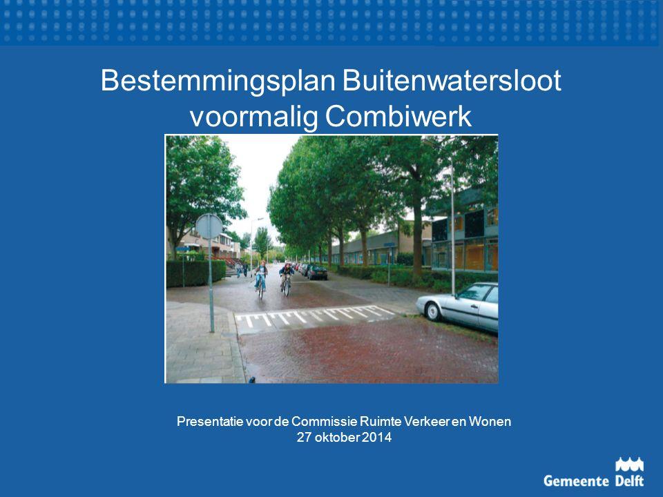 Bestemmingsplan Buitenwatersloot voormalig Combiwerk Presentatie voor de Commissie Ruimte Verkeer en Wonen 27 oktober 2014