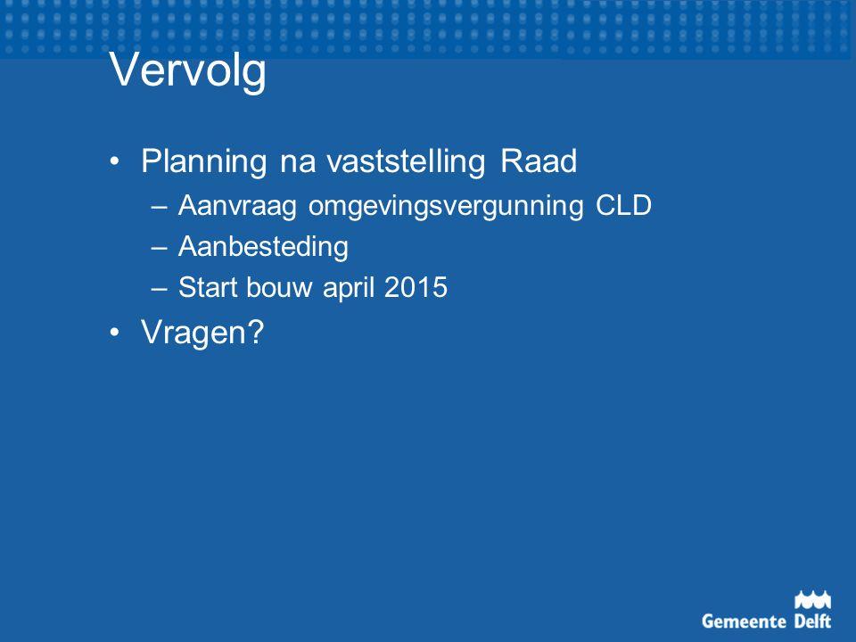 Vervolg Planning na vaststelling Raad –Aanvraag omgevingsvergunning CLD –Aanbesteding –Start bouw april 2015 Vragen