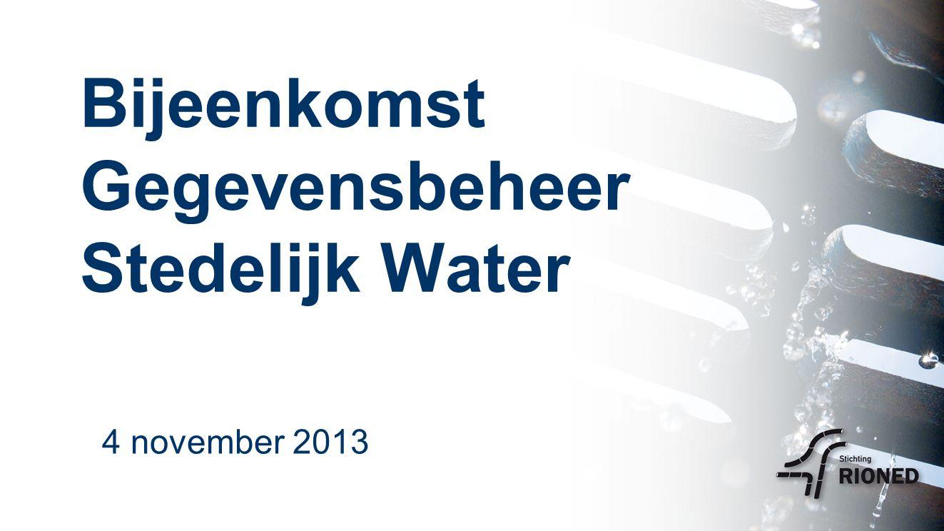Bijeenkomst Gegevensbeheer Stedelijk Water 4 november 2013
