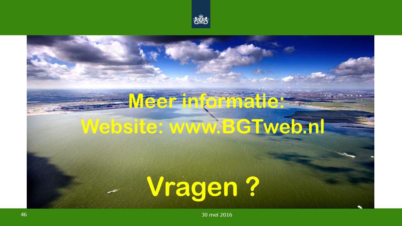 46 30 mei 2016 Meer informatie: Website: www.BGTweb.nl Vragen ?