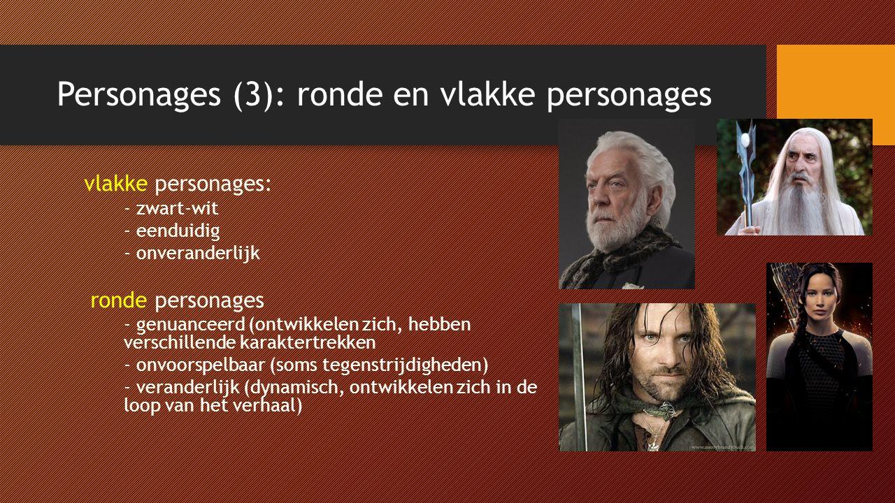 Personages (3): ronde en vlakke personages vlakke personages: - zwart-wit - eenduidig - onveranderlijk ronde personages - genuanceerd (ontwikkelen zic