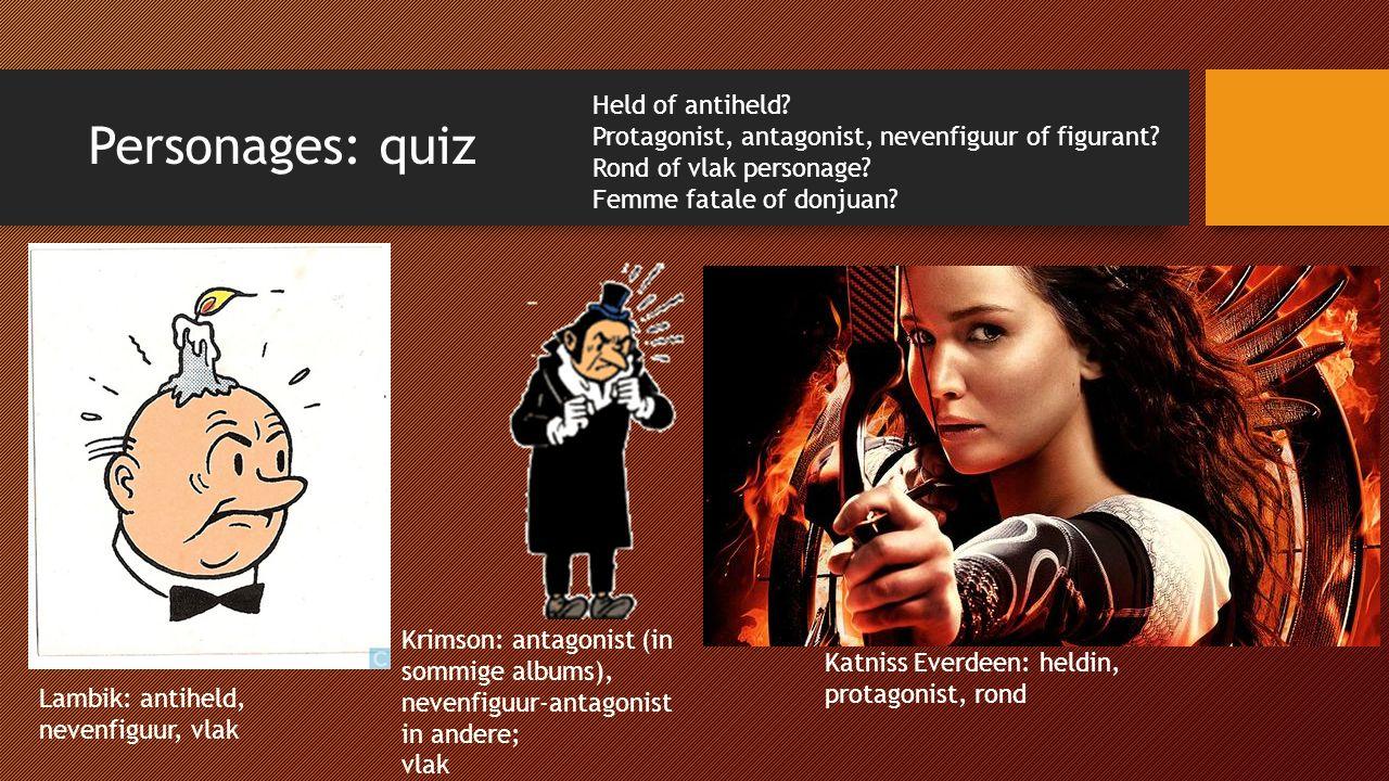 Personages: quiz Held of antiheld.Protagonist, antagonist, nevenfiguur of figurant.