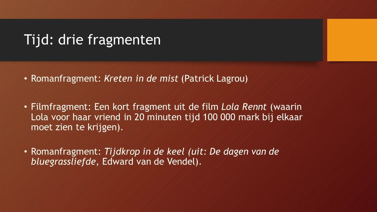 Tijd: drie fragmenten Romanfragment: Kreten in de mist (Patrick Lagrou) Filmfragment: Een kort fragment uit de film Lola Rennt (waarin Lola voor haar