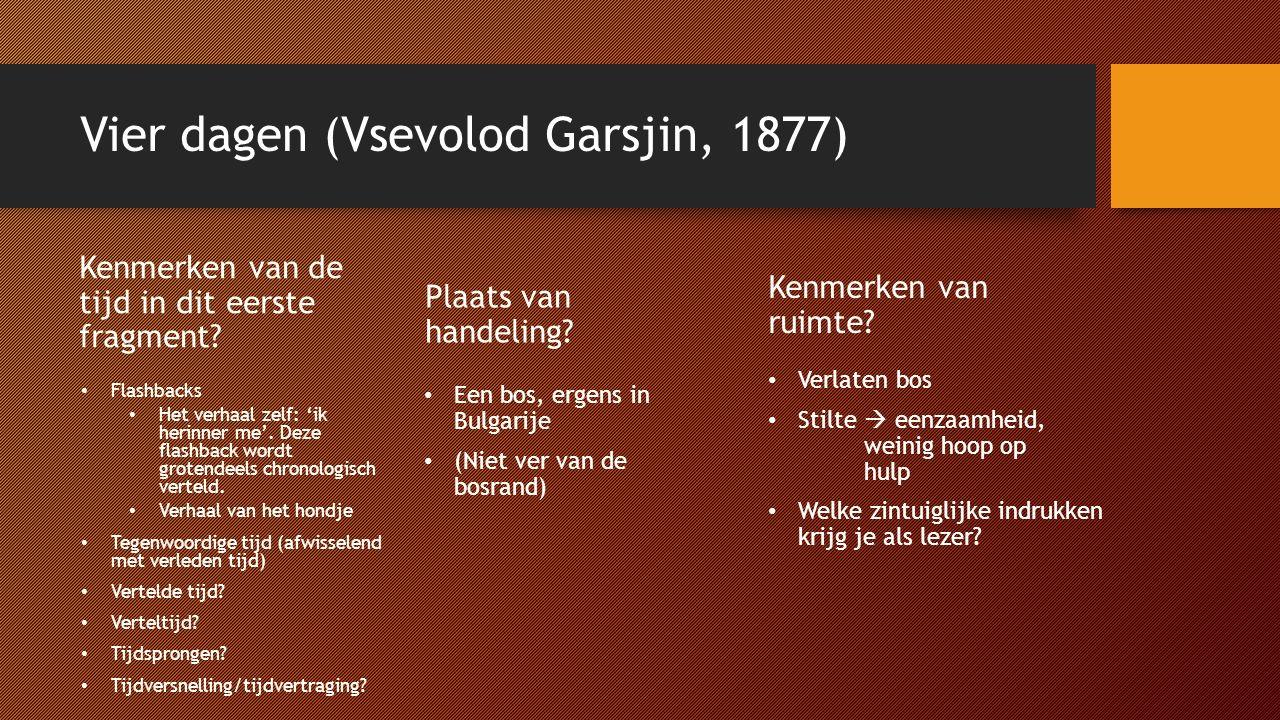 Vier dagen (Vsevolod Garsjin, 1877) Kenmerken van de tijd in dit eerste fragment? Flashbacks Het verhaal zelf: 'ik herinner me'. Deze flashback wordt