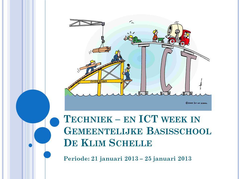 T ECHNIEK – EN ICT WEEK IN G EMEENTELIJKE B ASISSCHOOL D E K LIM S CHELLE Periode: 21 januari 2013 – 25 januari 2013