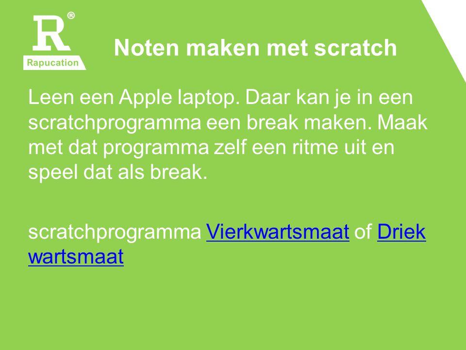 Noten maken met scratch Leen een Apple laptop.Daar kan je in een scratchprogramma een break maken.